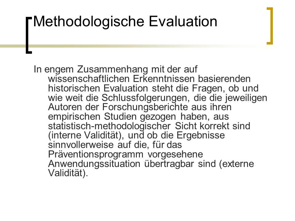 Methodologische Evaluation In engem Zusammenhang mit der auf wissenschaftlichen Erkenntnissen basierenden historischen Evaluation steht die Fragen, ob
