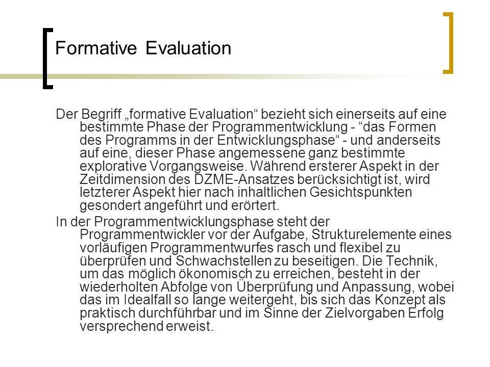 Formative Evaluation Der Begriff formative Evaluation bezieht sich einerseits auf eine bestimmte Phase der Programmentwicklung - das Formen des Progra