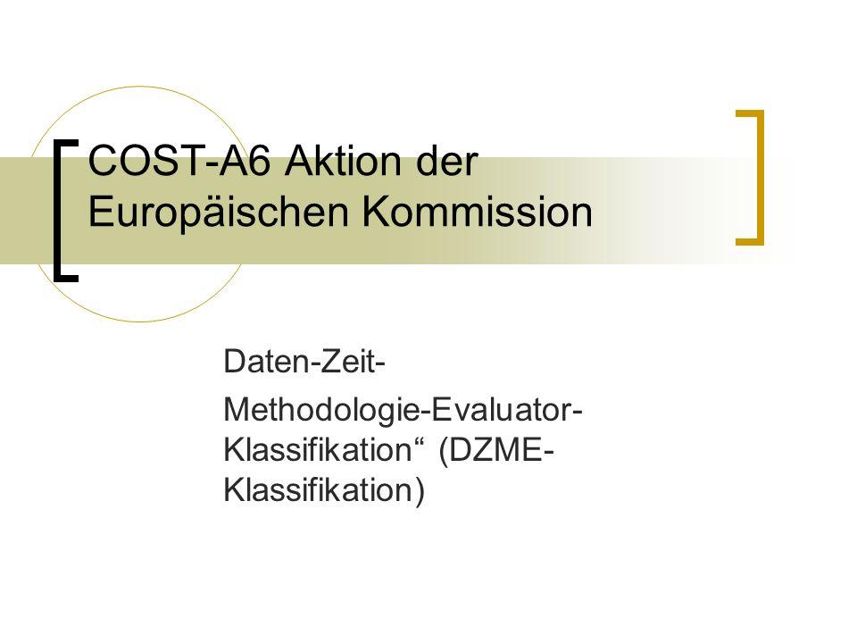 COST-A6 Aktion der Europäischen Kommission Daten-Zeit- Methodologie-Evaluator- Klassifikation (DZME- Klassifikation)