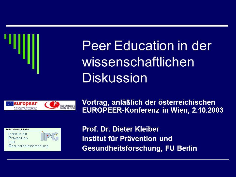 Peer Education in der wissenschaftlichen Diskussion Vortrag, anläßlich der österreichischen EUROPEER-Konferenz in Wien, 2.10.2003 Prof. Dr. Dieter Kle
