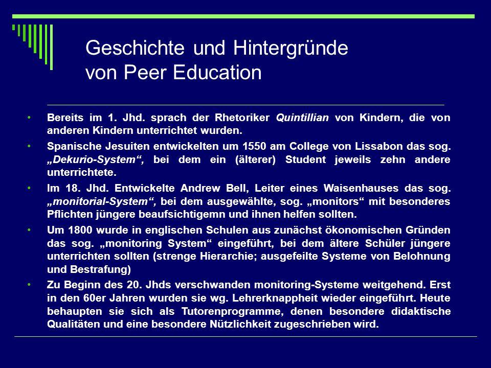 Bereits im 1. Jhd. sprach der Rhetoriker Quintillian von Kindern, die von anderen Kindern unterrichtet wurden. Spanische Jesuiten entwickelten um 1550