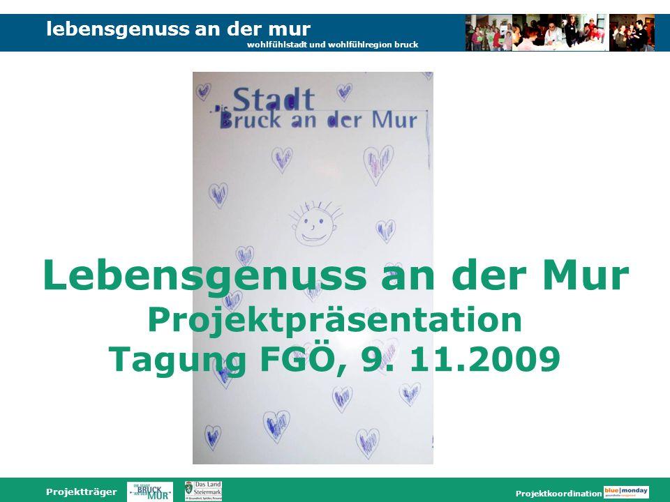 lebensgenuss an der mur wohlfühlstadt und wohlfühlregion bruck Projektträger Projektkoordination Lebensgenuss an der Mur Projektpräsentation Tagung FGÖ, 9.