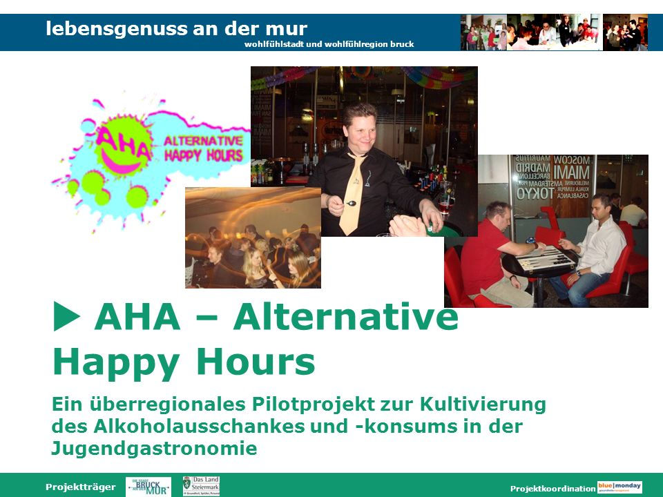 lebensgenuss an der mur wohlfühlstadt und wohlfühlregion bruck Projektträger Projektkoordination AHA – Alternative Happy Hours Ein überregionales Pilo