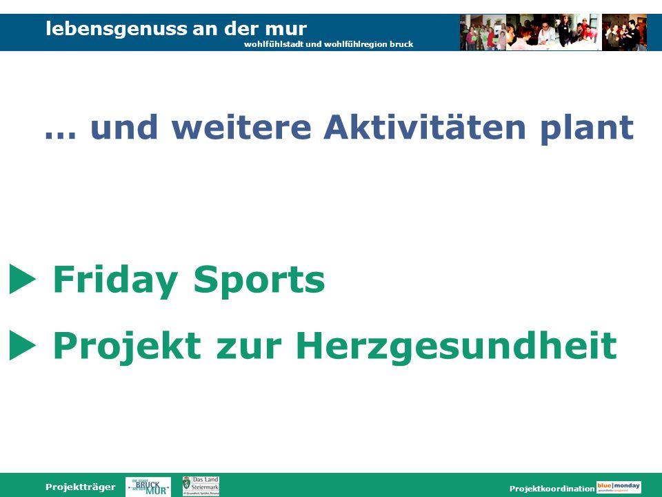 lebensgenuss an der mur wohlfühlstadt und wohlfühlregion bruck Projektträger Projektkoordination Friday Sports Projekt zur Herzgesundheit … und weitere Aktivitäten plant