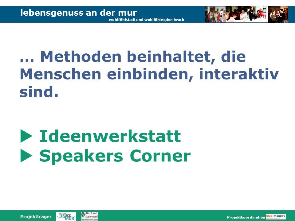 lebensgenuss an der mur wohlfühlstadt und wohlfühlregion bruck Projektträger Projektkoordination Ideenwerkstatt Speakers Corner … Methoden beinhaltet,