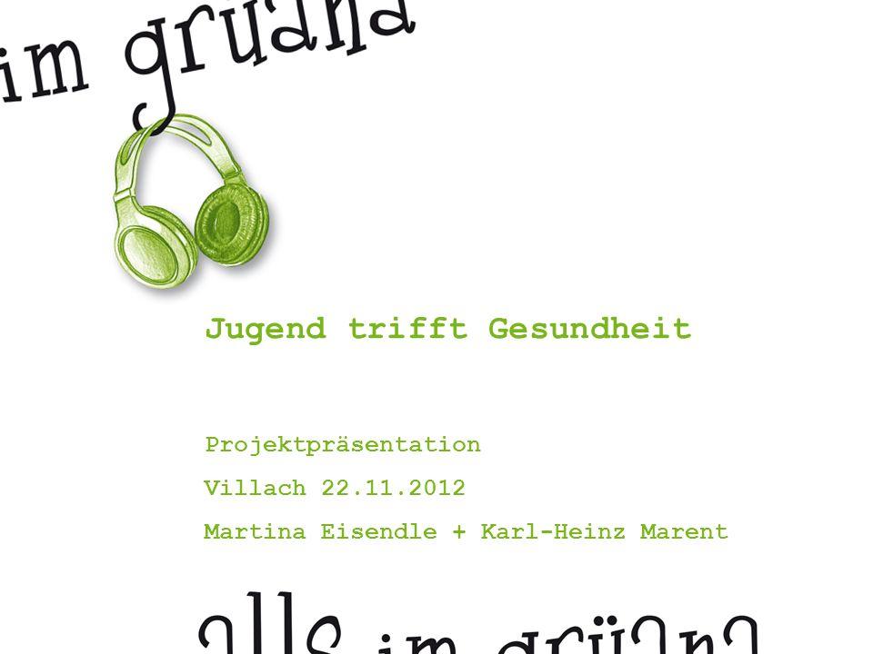 Jugend trifft Gesundheit Projektpräsentation Villach 22.11.2012 Martina Eisendle + Karl-Heinz Marent