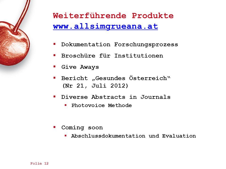 Weiterführende Produkte www.allsimgrueana.at www.allsimgrueana.at Dokumentation Forschungsprozess Broschüre für Institutionen Give Aways Bericht Gesun