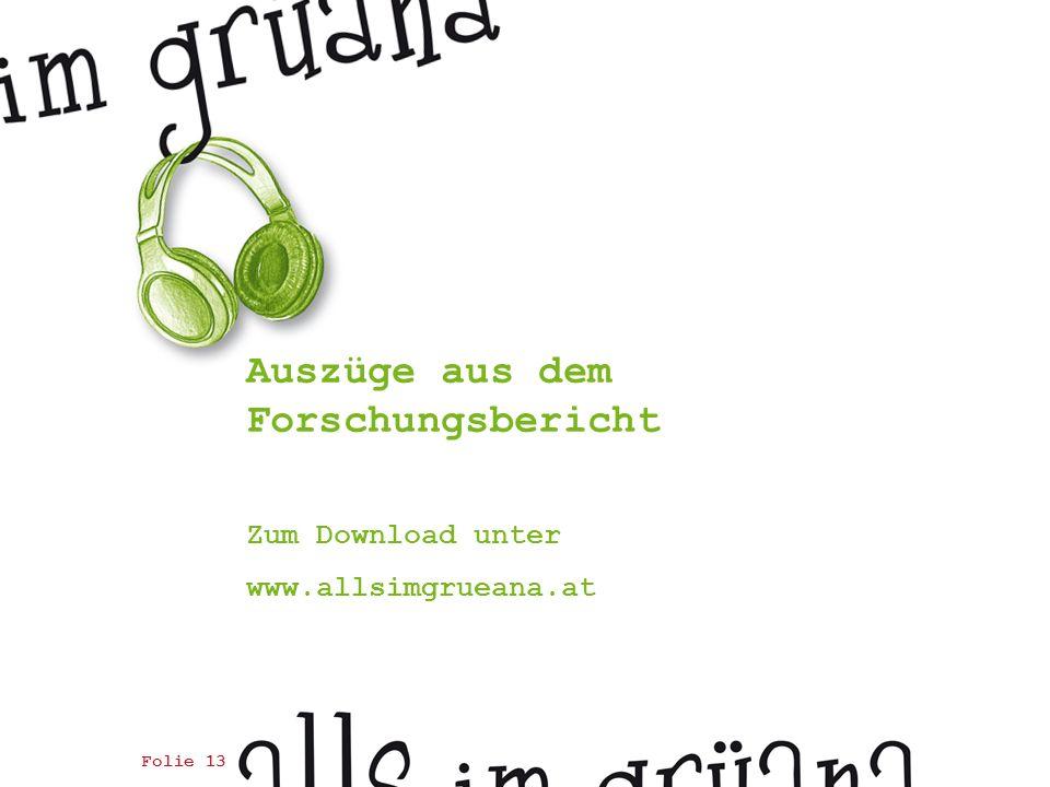 Auszüge aus dem Forschungsbericht Zum Download unter www.allsimgrueana.at Folie 13