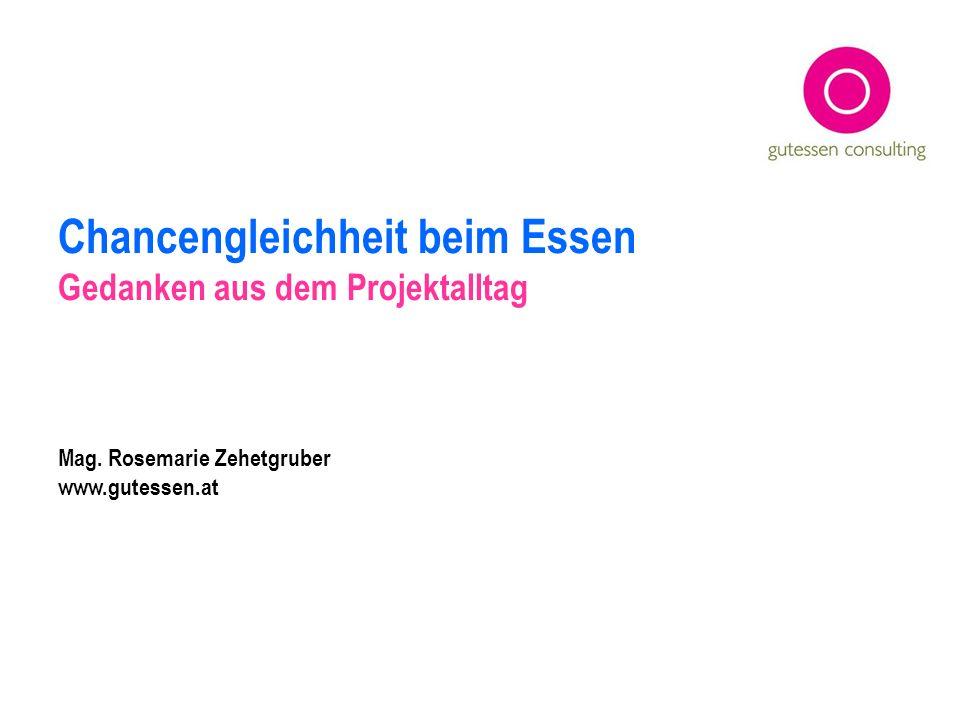 Chancengleichheit beim Essen Gedanken aus dem Projektalltag Mag. Rosemarie Zehetgruber www.gutessen.at