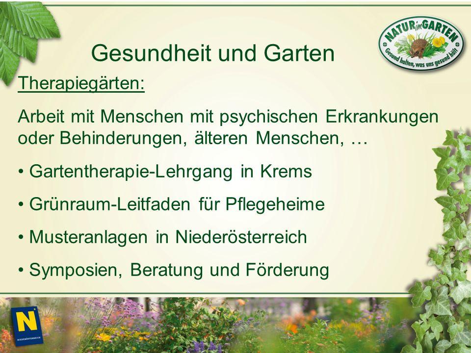 Gesundheit und Garten Therapiegärten: Arbeit mit Menschen mit psychischen Erkrankungen oder Behinderungen, älteren Menschen, … Gartentherapie-Lehrgang in Krems Grünraum-Leitfaden für Pflegeheime Musteranlagen in Niederösterreich Symposien, Beratung und Förderung