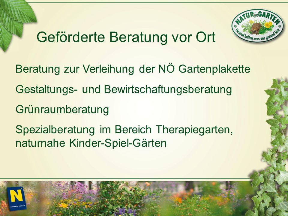 Geförderte Beratung vor Ort Beratung zur Verleihung der NÖ Gartenplakette Gestaltungs- und Bewirtschaftungsberatung Grünraumberatung Spezialberatung im Bereich Therapiegarten, naturnahe Kinder-Spiel-Gärten