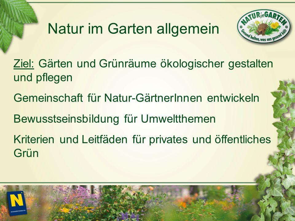 Natur im Garten allgemein Ziel: Gärten und Grünräume ökologischer gestalten und pflegen Gemeinschaft für Natur-GärtnerInnen entwickeln Bewusstseinsbildung für Umweltthemen Kriterien und Leitfäden für privates und öffentliches Grün