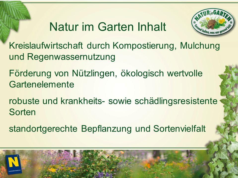 Natur im Garten Inhalt Kreislaufwirtschaft durch Kompostierung, Mulchung und Regenwassernutzung Förderung von Nützlingen, ökologisch wertvolle Gartenelemente robuste und krankheits- sowie schädlingsresistente Sorten standortgerechte Bepflanzung und Sortenvielfalt