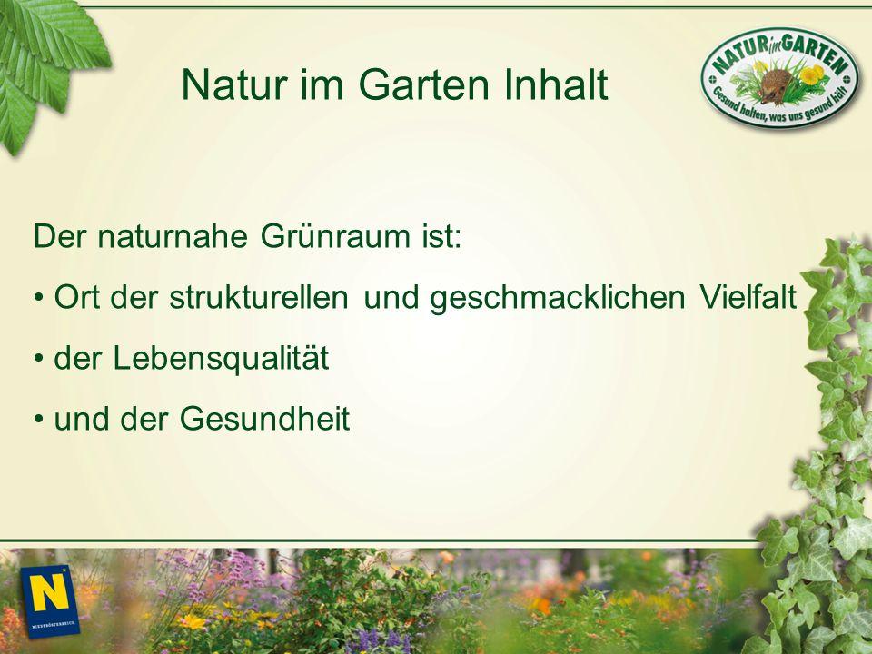 Natur im Garten Inhalt Der naturnahe Grünraum ist: Ort der strukturellen und geschmacklichen Vielfalt der Lebensqualität und der Gesundheit