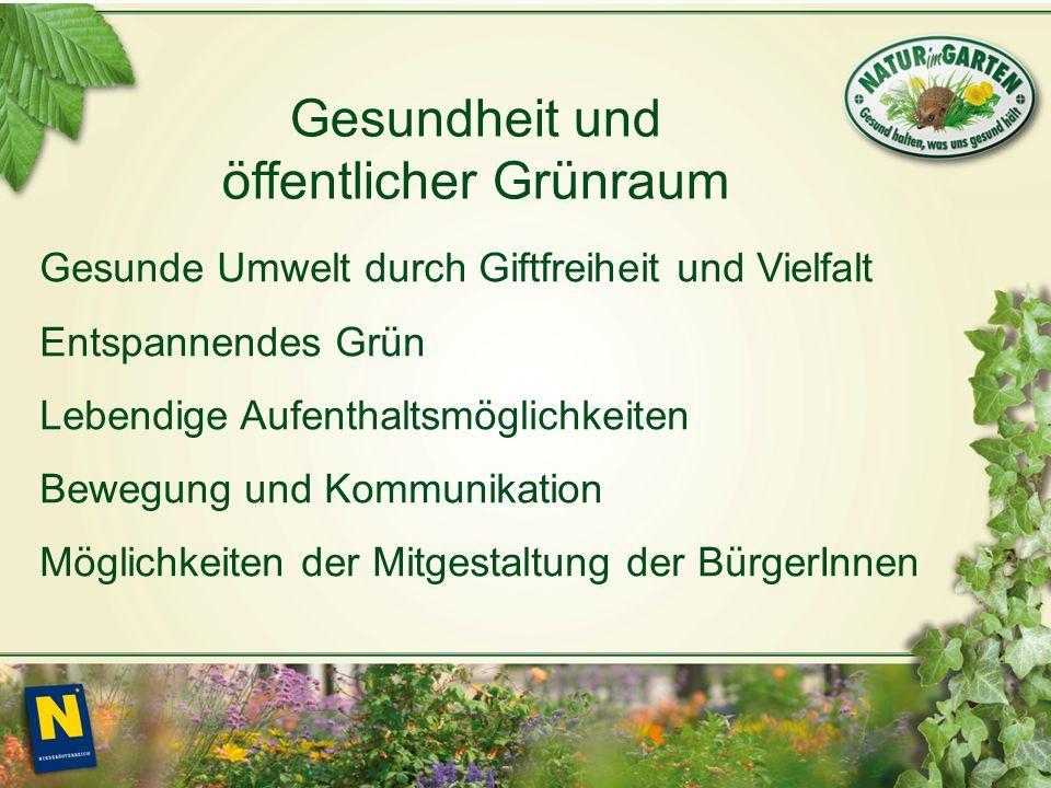 Gesundheit und öffentlicher Grünraum Gesunde Umwelt durch Giftfreiheit und Vielfalt Entspannendes Grün Lebendige Aufenthaltsmöglichkeiten Bewegung und Kommunikation Möglichkeiten der Mitgestaltung der BürgerInnen