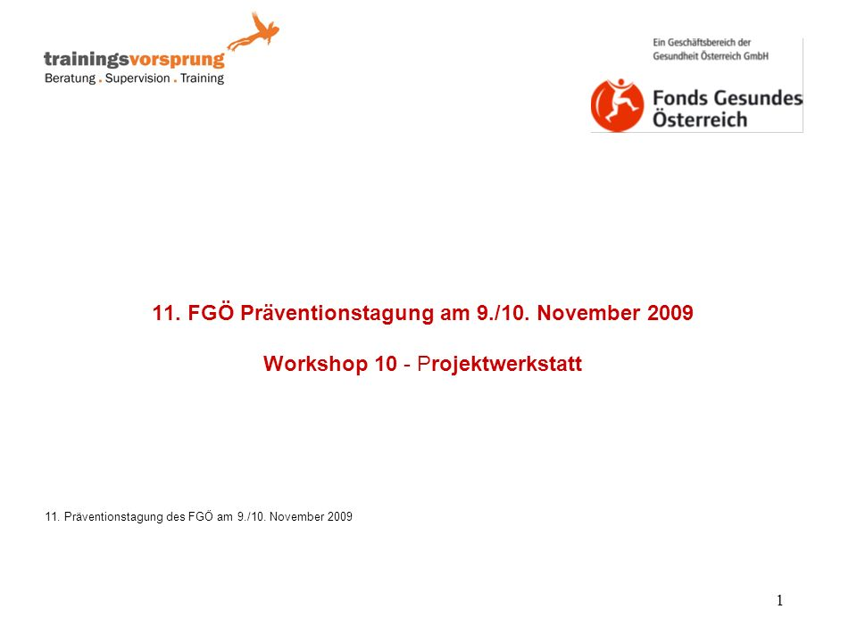 Wissenschaftszentrum für Gesundheitsförderung und Prävention 1 11. FGÖ Präventionstagung am 9./10. November 2009 Workshop 10 - Projektwerkstatt 11. Pr