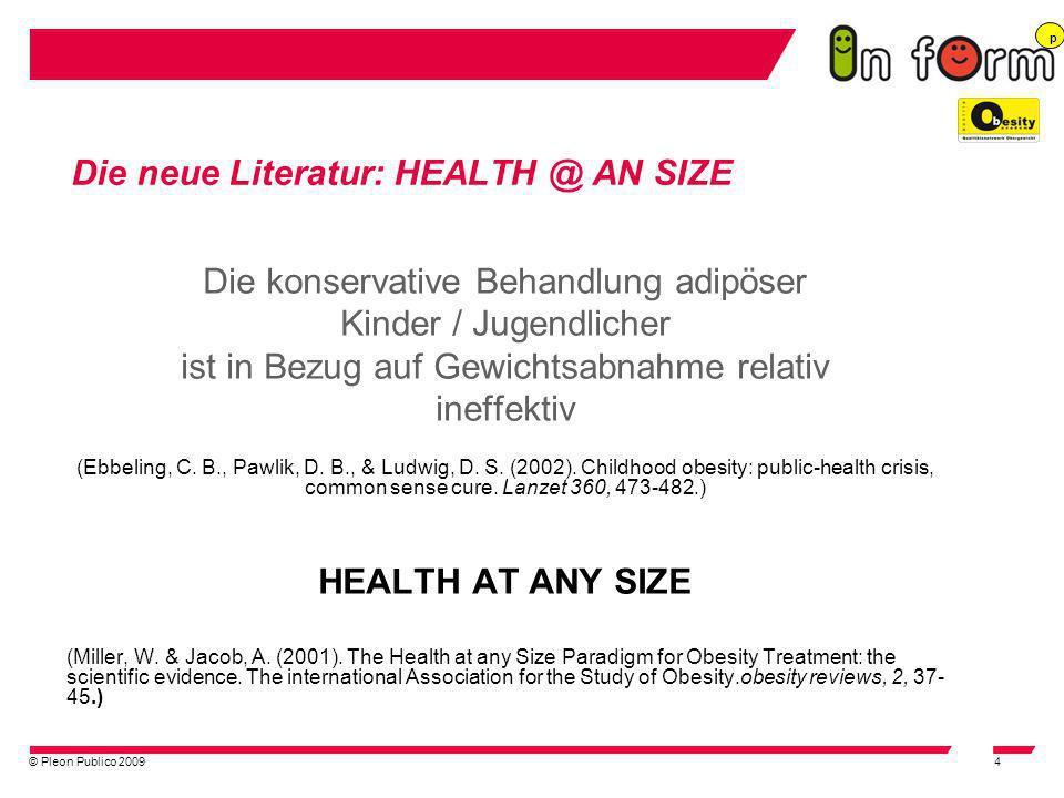 © Pleon Publico 20094 Die neue Literatur: HEALTH @ AN SIZE Die konservative Behandlung adipöser Kinder / Jugendlicher ist in Bezug auf Gewichtsabnahme