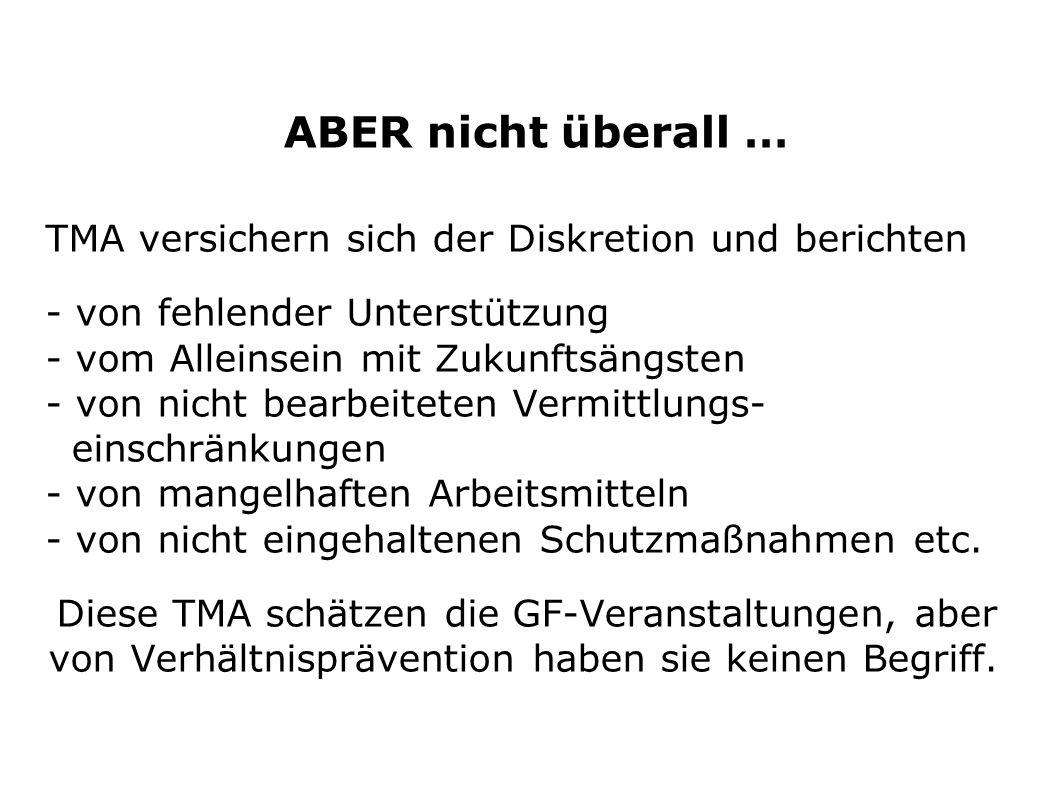 ABER nicht überall … TMA versichern sich der Diskretion und berichten - von fehlender Unterstützung - vom Alleinsein mit Zukunftsängsten - von nicht b