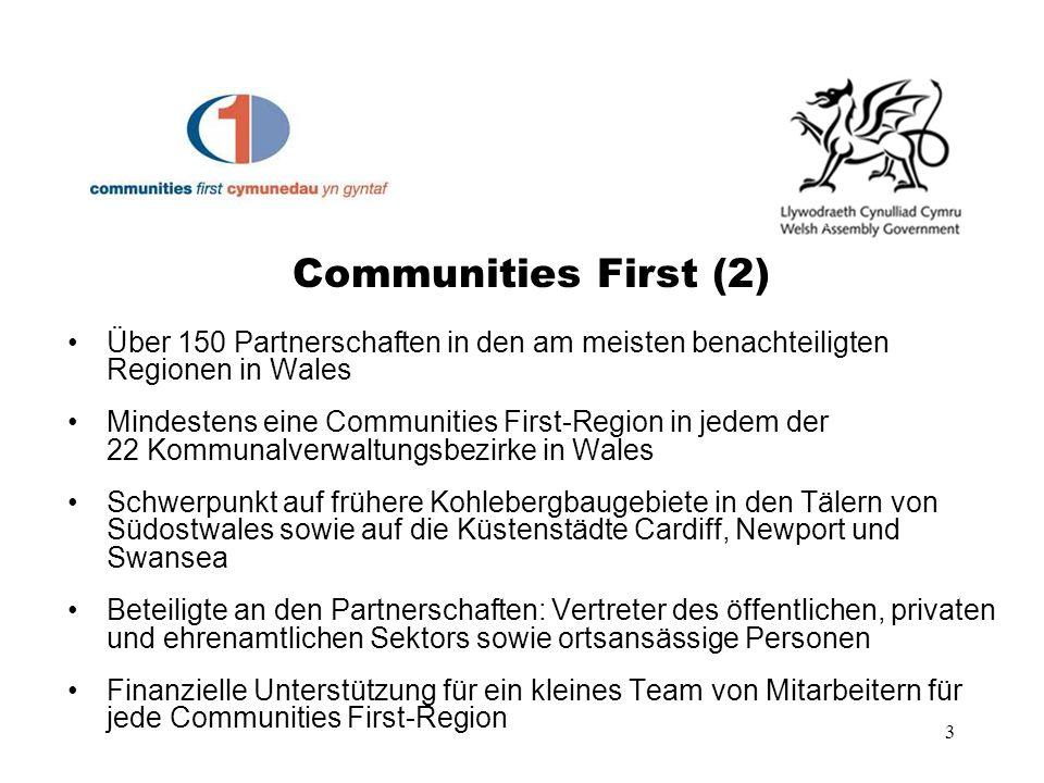 3 Über 150 Partnerschaften in den am meisten benachteiligten Regionen in Wales Mindestens eine Communities First-Region in jedem der 22 Kommunalverwal