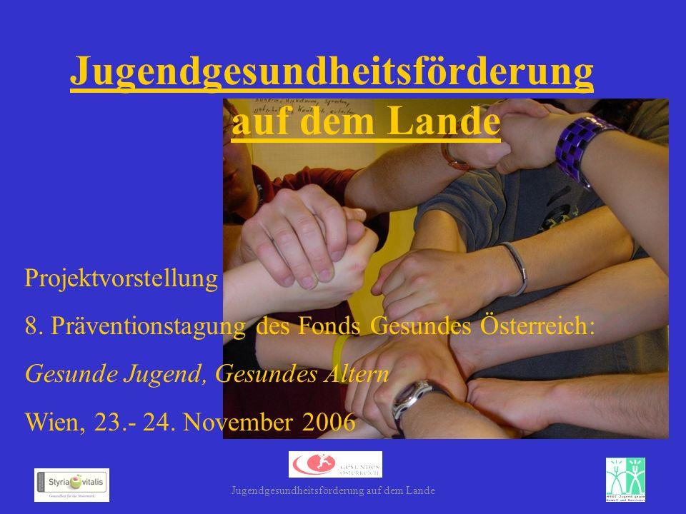 Jugendgesundheitsförderung auf dem Lande Projektvorstellung 8. Präventionstagung des Fonds Gesundes Österreich: Gesunde Jugend, Gesundes Altern Wien,