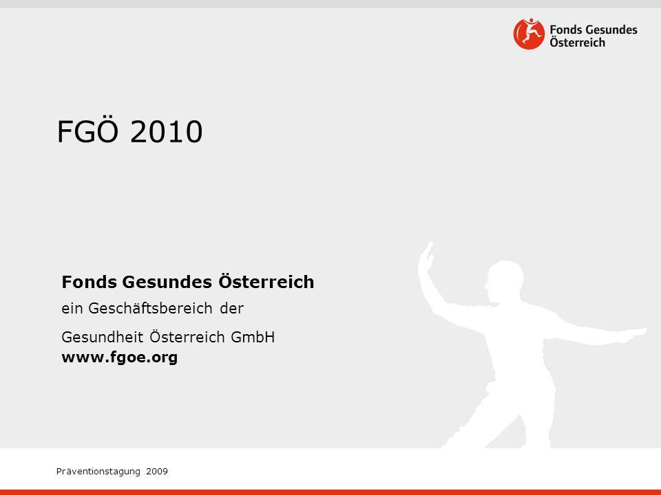 Präventionstagung 2009 FGÖ 2010 Fonds Gesundes Österreich ein Geschäftsbereich der Gesundheit Österreich GmbH www.fgoe.org