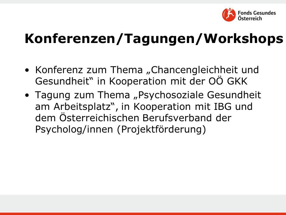 Konferenz zum Thema Chancengleichheit und Gesundheit in Kooperation mit der OÖ GKK Tagung zum Thema Psychosoziale Gesundheit am Arbeitsplatz, in Kooperation mit IBG und dem Österreichischen Berufsverband der Psycholog/innen (Projektförderung) Konferenzen/Tagungen/Workshops
