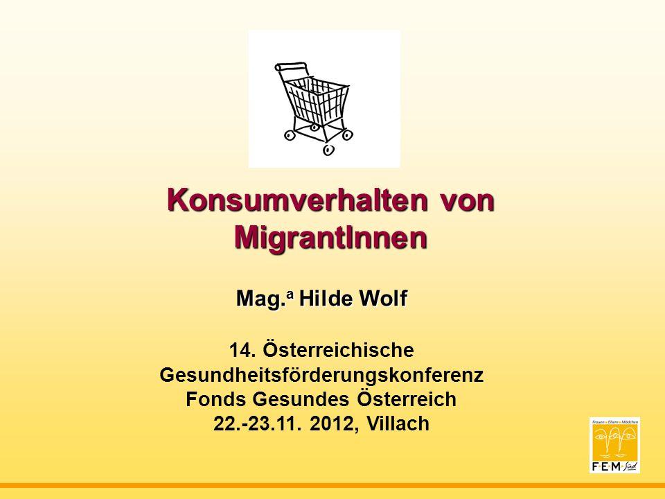 Konsumverhalten von MigrantInnen Mag. a Hilde Wolf 14.