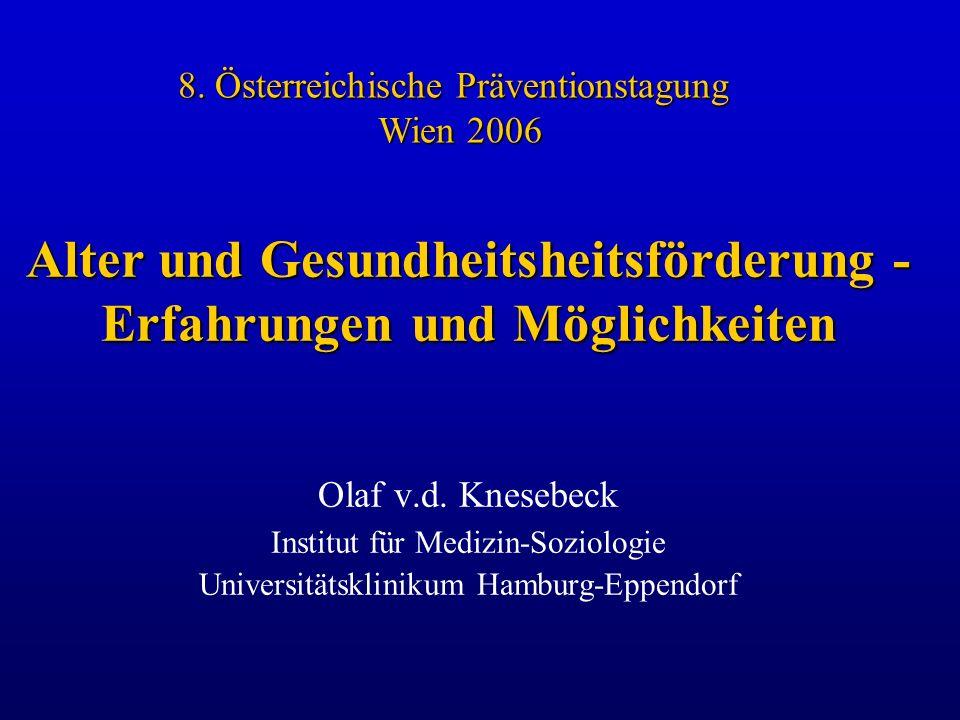 Alter und Gesundheitsheitsförderung - Erfahrungen und Möglichkeiten Olaf v.d. Knesebeck Institut für Medizin-Soziologie Universitätsklinikum Hamburg-E
