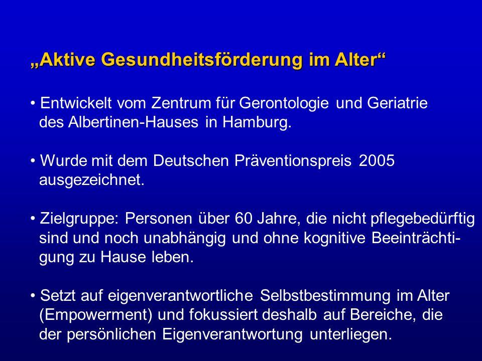 Aktive Gesundheitsförderung im Alter Entwickelt vom Zentrum für Gerontologie und Geriatrie des Albertinen-Hauses in Hamburg. Wurde mit dem Deutschen P
