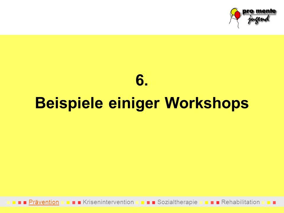 Prävention Krisenintervention Sozialtherapie Rehabilitation 6. Beispiele einiger Workshops