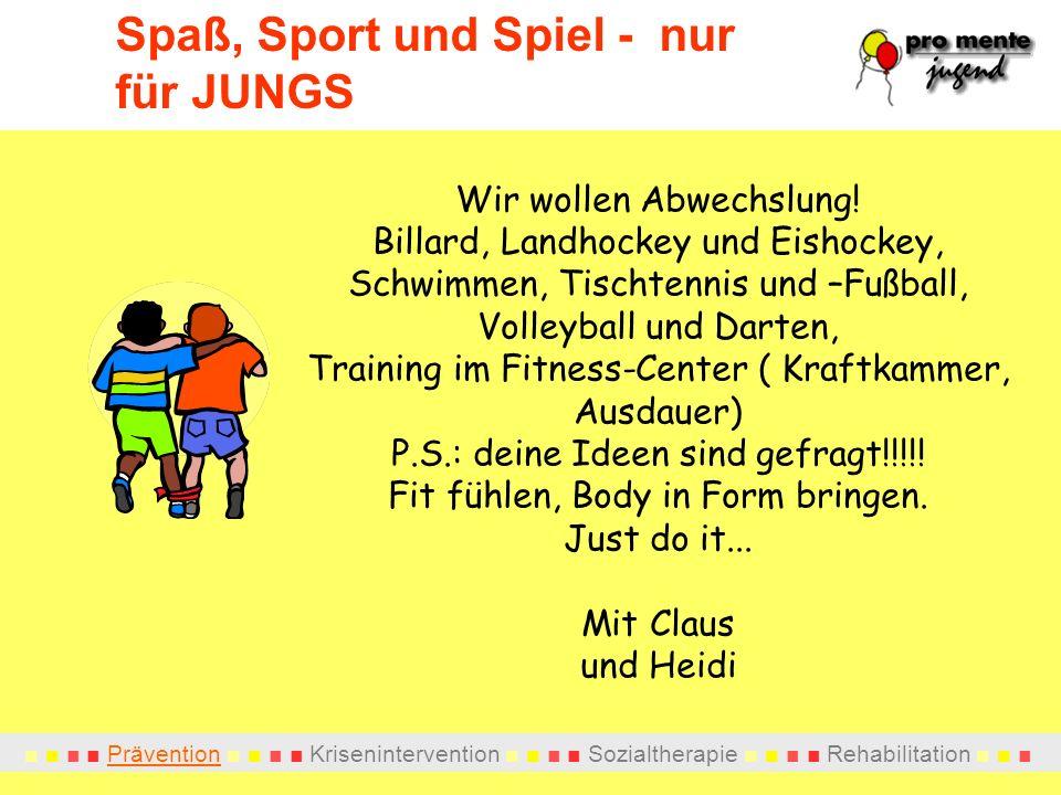 Prävention Krisenintervention Sozialtherapie Rehabilitation Spaß, Sport und Spiel - nur für JUNGS Wir wollen Abwechslung! Billard, Landhockey und Eish