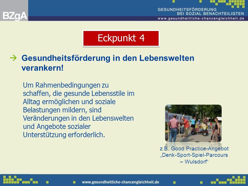 z.B. Good Practice-Angebot Denk-Sport-Spiel-Parcours – Wulsdorf Gesundheitsförderung in den Lebenswelten verankern! Um Rahmenbedingungen zu schaffen,