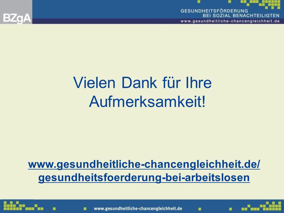 Vielen Dank für Ihre Aufmerksamkeit! www.gesundheitliche-chancengleichheit.de/ gesundheitsfoerderung-bei-arbeitslosen