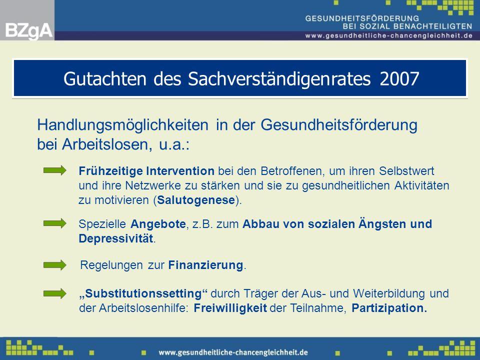 Handlungsmöglichkeiten in der Gesundheitsförderung bei Arbeitslosen, u.a.: Gutachten des Sachverständigenrates 2007 Frühzeitige Intervention bei den B