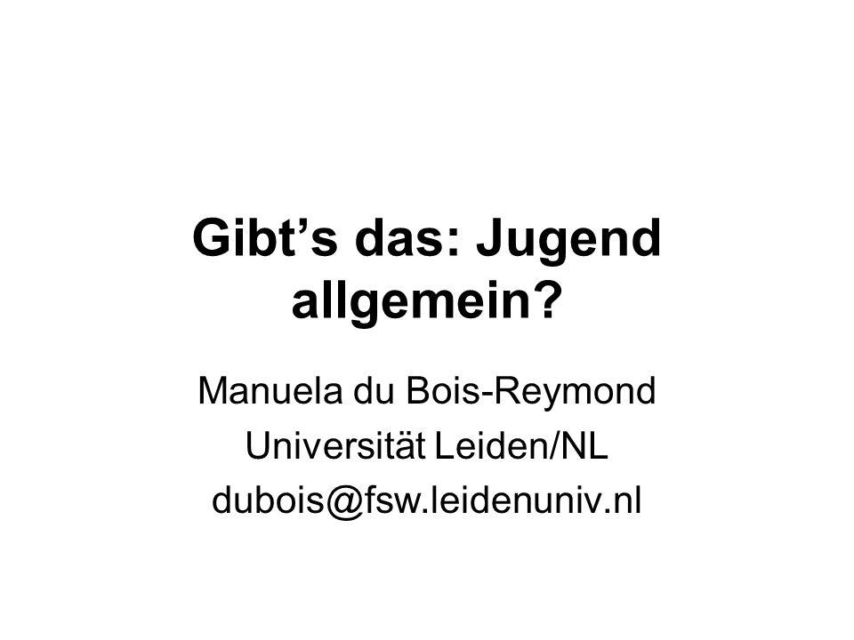 Gibts das: Jugend allgemein Manuela du Bois-Reymond Universität Leiden/NL dubois@fsw.leidenuniv.nl