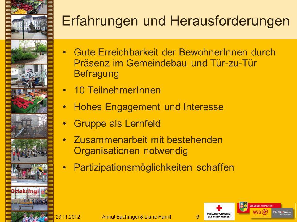 23.11.2012Almut Bachinger & Liane Hanifl6 Erfahrungen und Herausforderungen Gute Erreichbarkeit der BewohnerInnen durch Präsenz im Gemeindebau und Tür