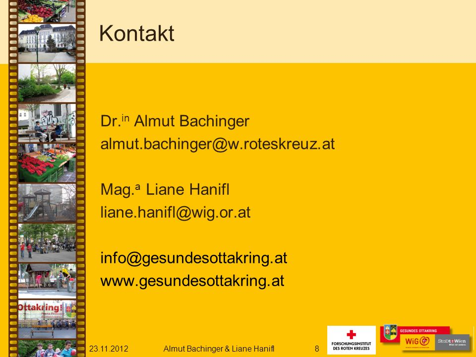 23.11.2012Almut Bachinger & Liane Hanifl8 Kontakt Dr. in Almut Bachinger almut.bachinger@w.roteskreuz.at Mag. a Liane Hanifl liane.hanifl@wig.or.at in