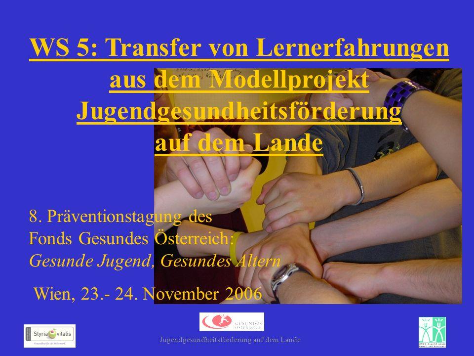 WS 5: Transfer von Lernerfahrungen aus dem Modellprojekt Jugendgesundheitsförderung auf dem Lande Jugendgesundheitsförderung auf dem Lande 8.