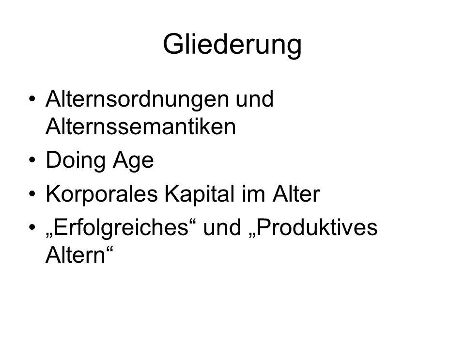 Gliederung Alternsordnungen und Alternssemantiken Doing Age Korporales Kapital im Alter Erfolgreiches und Produktives Altern