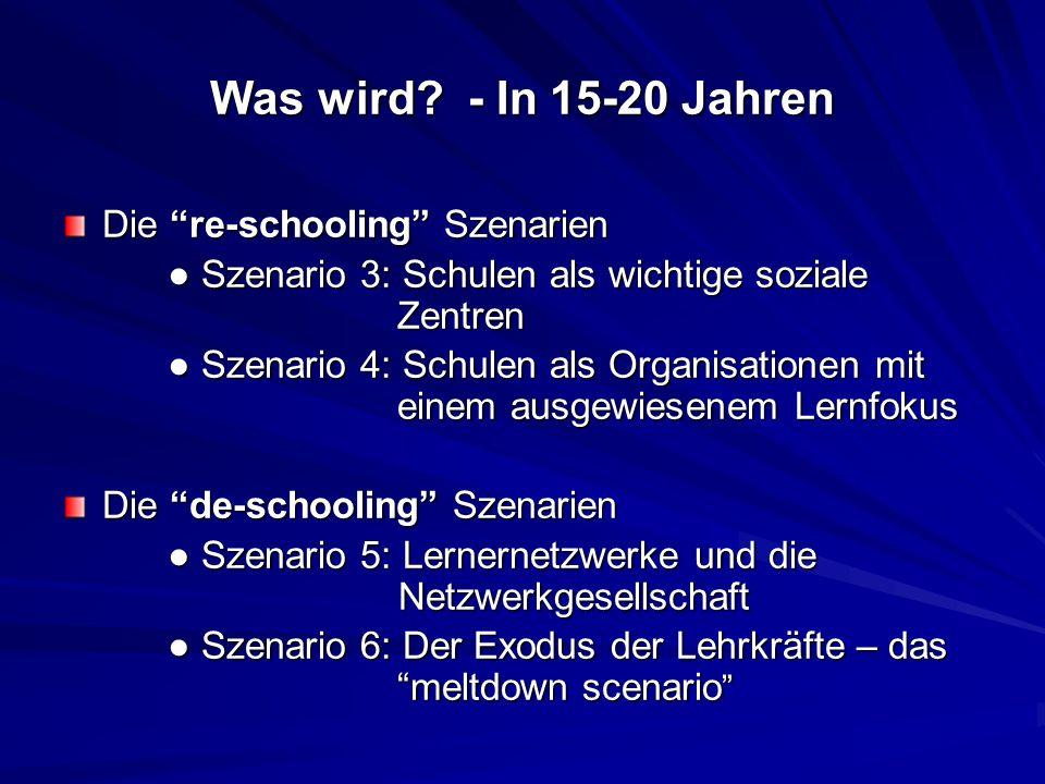 Was wird? - In 15-20 Jahren Die re-schooling Szenarien Szenario 3: Schulen als wichtige soziale Zentren Szenario 3: Schulen als wichtige soziale Zentr