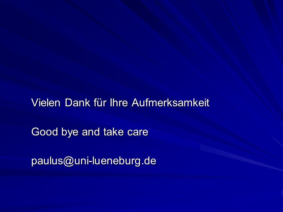 Vielen Dank für Ihre Aufmerksamkeit Good bye and take care paulus@uni-lueneburg.de