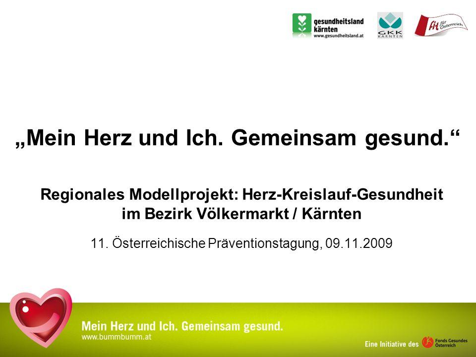 Mein Herz und Ich. Gemeinsam gesund. Regionales Modellprojekt: Herz-Kreislauf-Gesundheit im Bezirk Völkermarkt / Kärnten 11. Österreichische Präventio