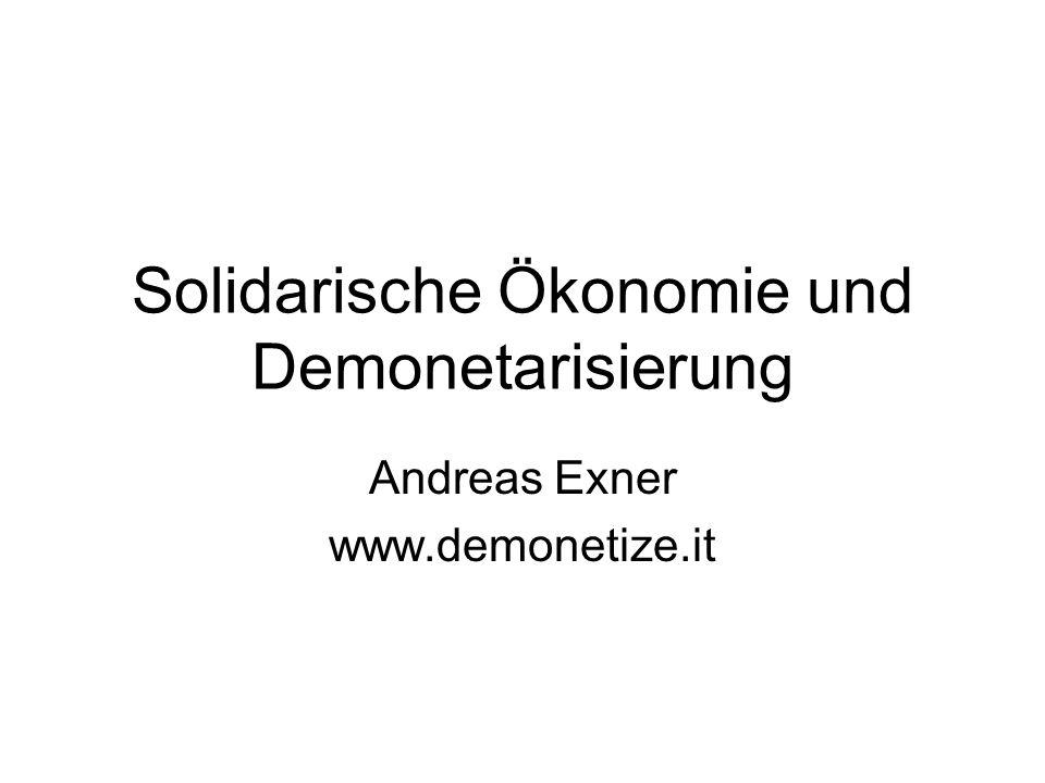 Solidarische Ökonomie und Demonetarisierung Andreas Exner www.demonetize.it