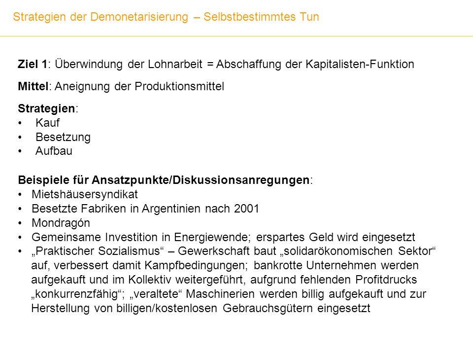 Ziel 1: Überwindung der Lohnarbeit = Abschaffung der Kapitalisten-Funktion Mittel: Aneignung der Produktionsmittel Strategien: Kauf Besetzung Aufbau S