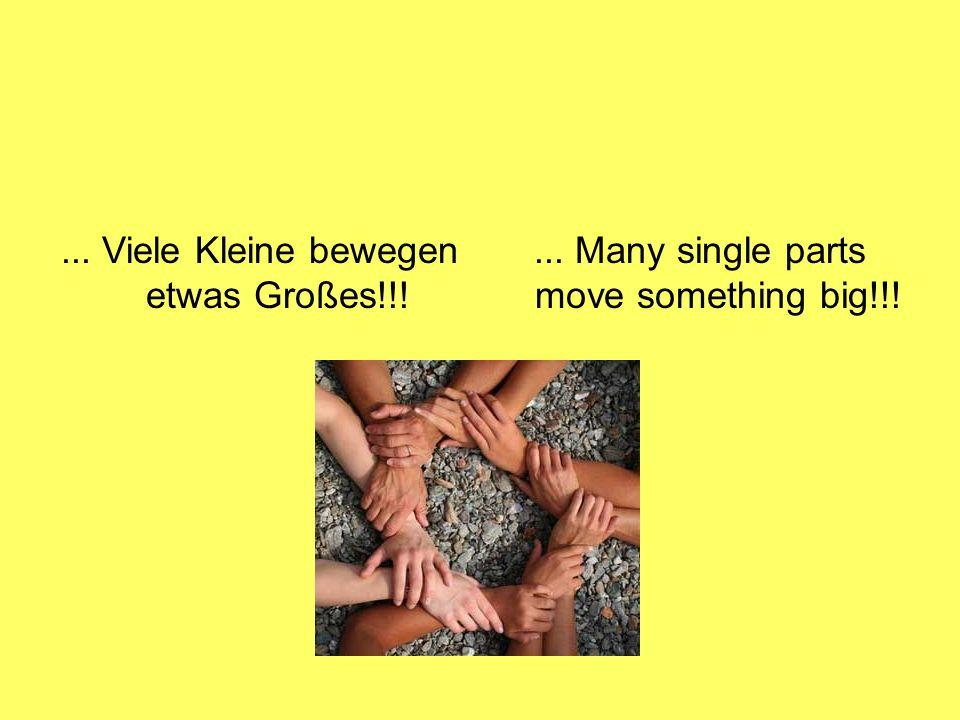 ... Viele Kleine bewegen etwas Großes!!!... Many single parts move something big!!!