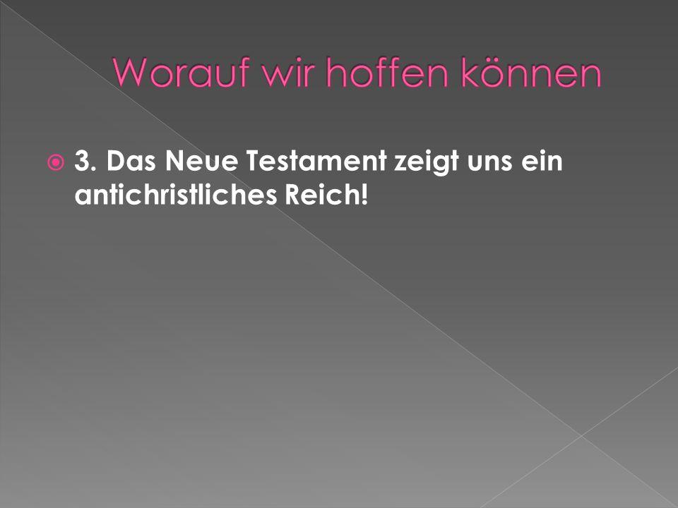 3. Das Neue Testament zeigt uns ein antichristliches Reich!