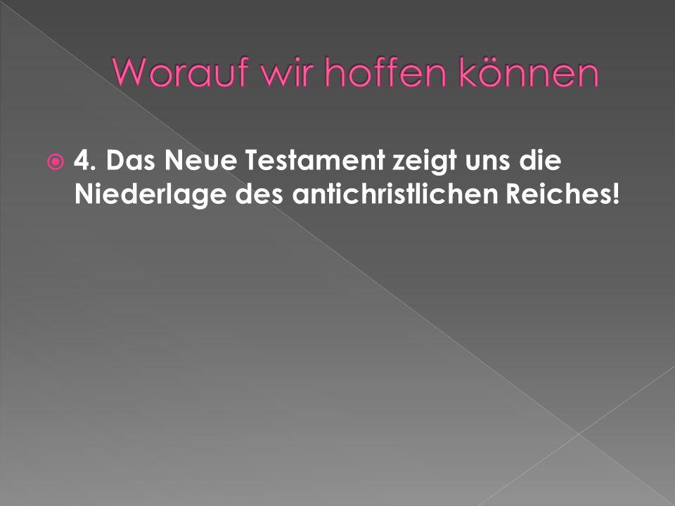 4. Das Neue Testament zeigt uns die Niederlage des antichristlichen Reiches!