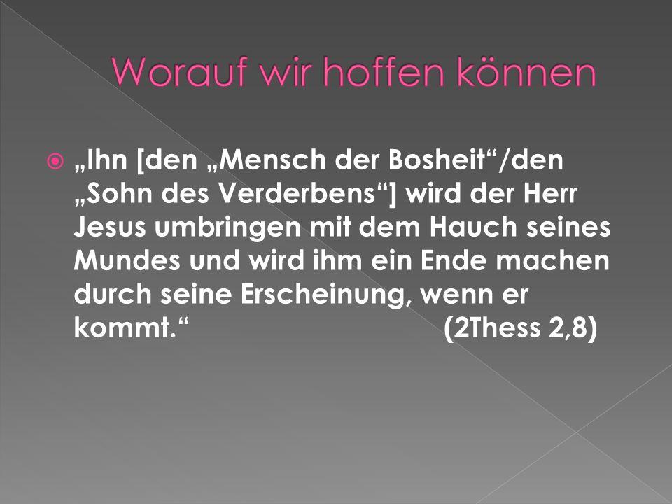 Ihn [den Mensch der Bosheit/den Sohn des Verderbens] wird der Herr Jesus umbringen mit dem Hauch seines Mundes und wird ihm ein Ende machen durch sein
