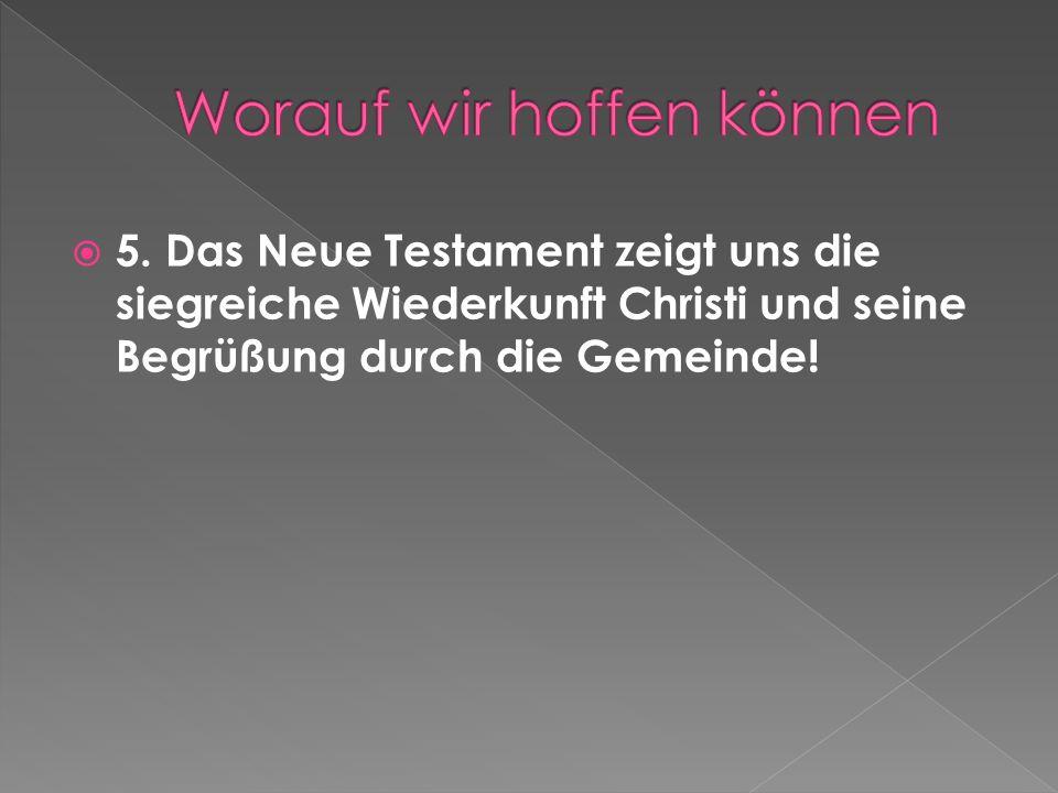 5. Das Neue Testament zeigt uns die siegreiche Wiederkunft Christi und seine Begrüßung durch die Gemeinde!