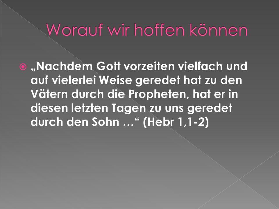 Nachdem Gott vorzeiten vielfach und auf vielerlei Weise geredet hat zu den Vätern durch die Propheten, hat er in diesen letzten Tagen zu uns geredet d